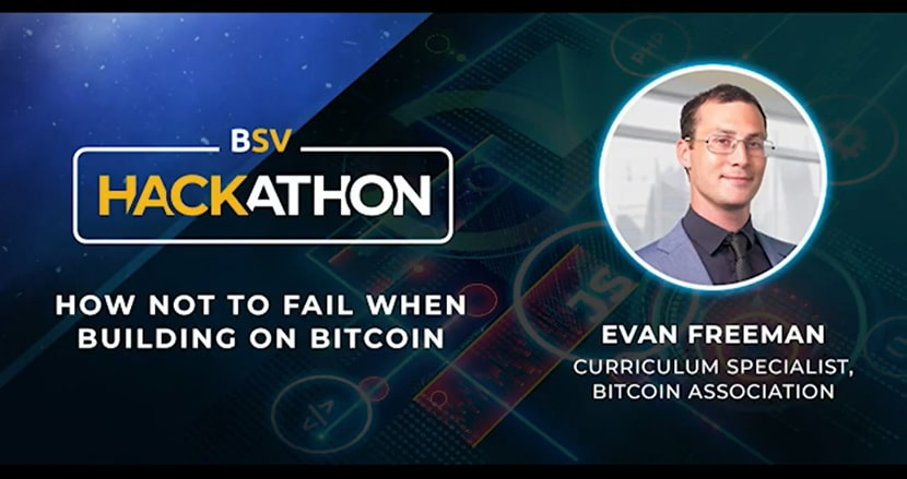 Thumbnail of the Youtube video of Evan Freeman discussing: BSV Hackathon 2020: How not to Fail When Building on Bitcoin